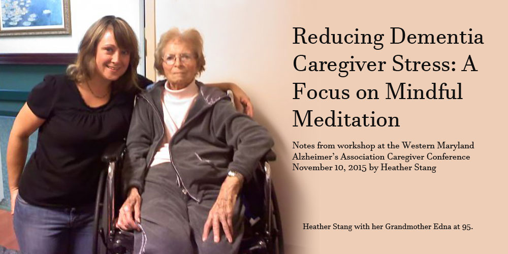 Reducing Dementia Caregiver Stress: Focus on Mindful Meditation